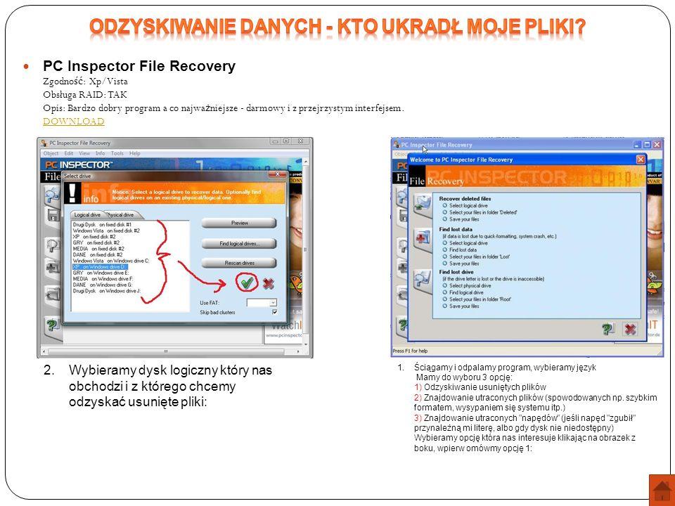 PC Inspector File Recovery Zgodno ść : Xp/Vista Obsługa RAID: TAK Opis: Bardzo dobry program a co najwa ż niejsze - darmowy i z przejrzystym interfejs