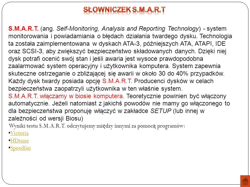 S.M.A.R.T. (ang. Self-Monitoring, Analysis and Reporting Technology) - system monitorowania i powiadamiania o błędach działania twardego dysku. Techno