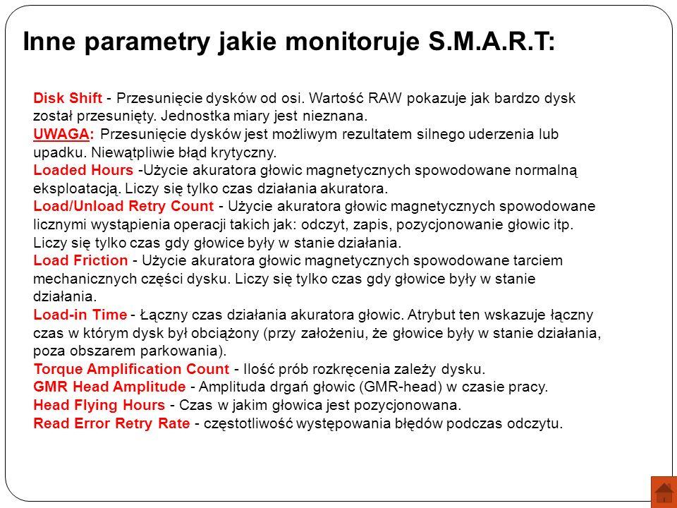 Inne parametry jakie monitoruje S.M.A.R.T: Disk Shift - Przesunięcie dysków od osi. Wartość RAW pokazuje jak bardzo dysk został przesunięty. Jednostka
