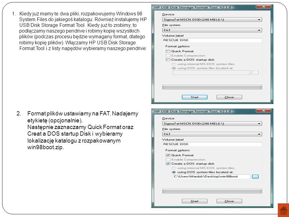 1.Kiedy już mamy te dwa pliki, rozpakowujemy Windows 98 System Files do jakiegoś katalogu. Również instalujemy HP USB Disk Storage Format Tool. Kiedy