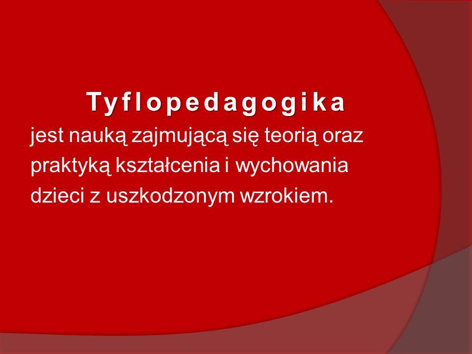 Tyflopedagogika jest nauką zajmującą się teorią oraz praktyką kształcenia i wychowania dzieci z uszkodzonym wzrokiem.