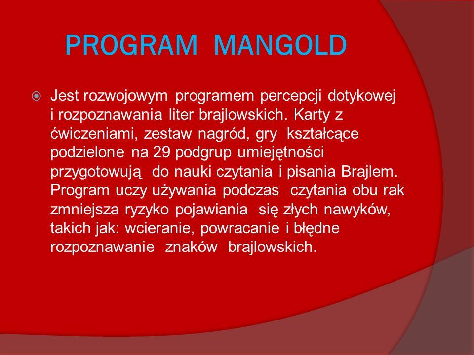 PROGRAM MANGOLD Jest rozwojowym programem percepcji dotykowej i rozpoznawania liter brajlowskich. Karty z ćwiczeniami, zestaw nagród, gry kształcące p