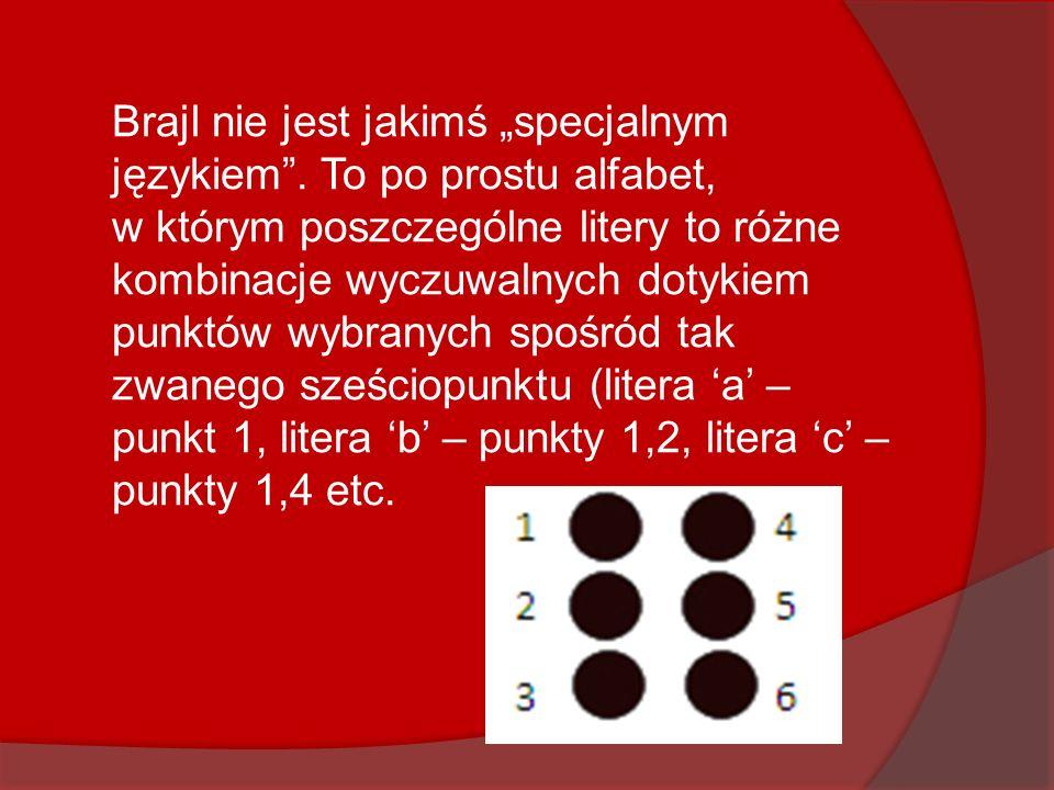 Brajl nie jest jakimś specjalnym językiem. To po prostu alfabet, w którym poszczególne litery to różne kombinacje wyczuwalnych dotykiem punktów wybran