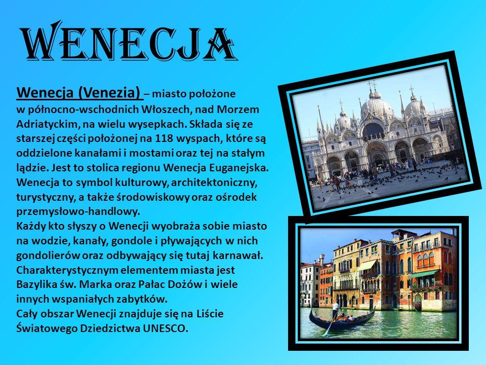 Wenecja Wenecja (Venezia) – miasto położone w północno-wschodnich Włoszech, nad Morzem Adriatyckim, na wielu wysepkach. Składa się ze starszej części