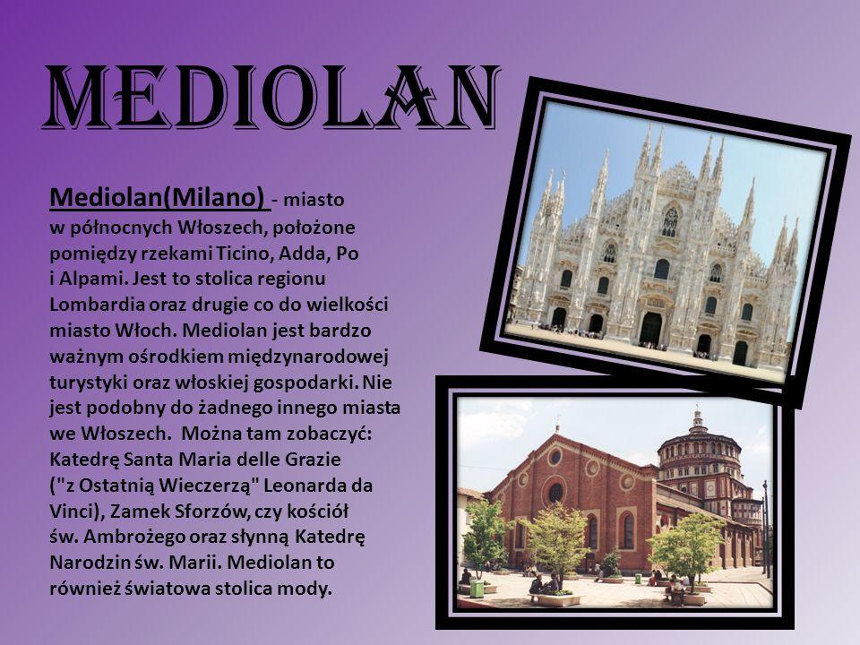 MEDIOLAN Mediolan(Milano) - miasto w północnych Włoszech, położone pomiędzy rzekami Ticino, Adda, Po i Alpami. Jest to stolica regionu Lombardia oraz