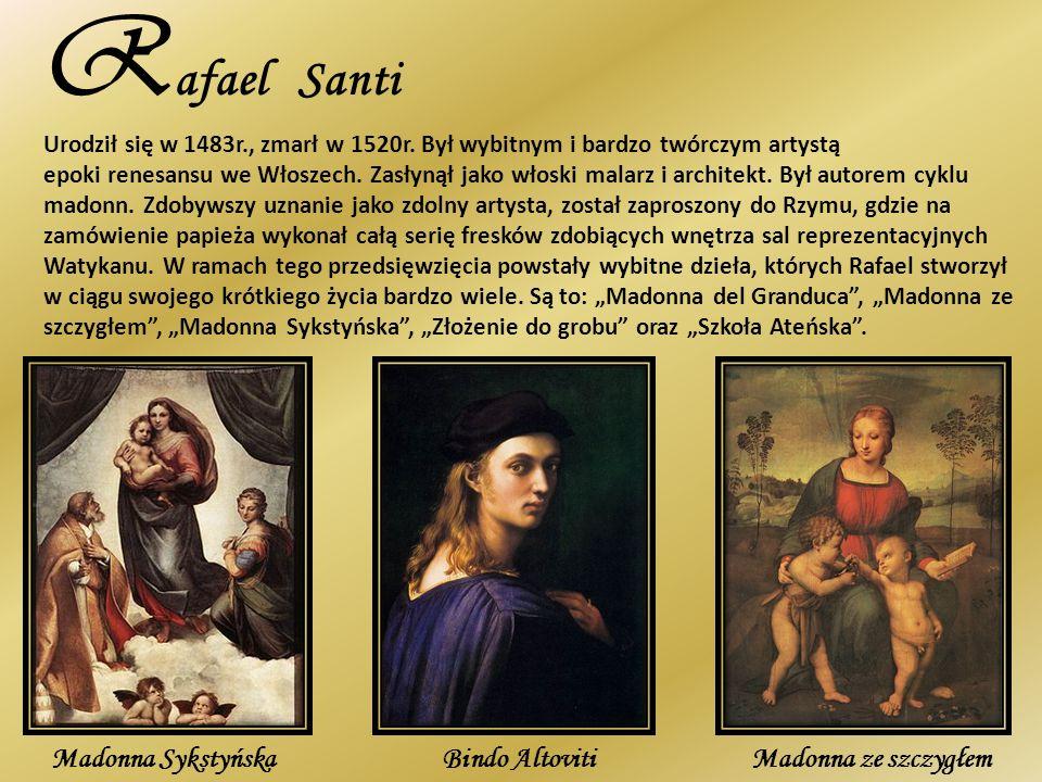 R afael Santi Urodził się w 1483r., zmarł w 1520r. Był wybitnym i bardzo twórczym artystą epoki renesansu we Włoszech. Zasłynął jako włoski malarz i a