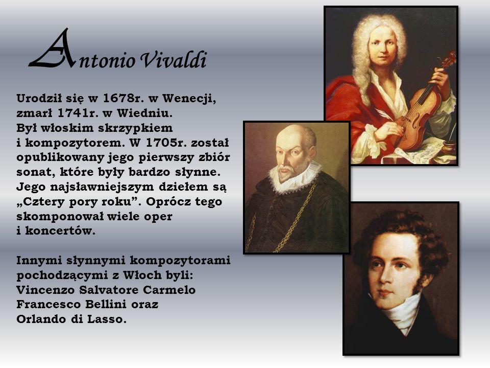 A ntonio Vivaldi Urodził się w 1678r. w Wenecji, zmarł 1741r. w Wiedniu. Był włoskim skrzypkiem i kompozytorem. W 1705r. został opublikowany jego pier