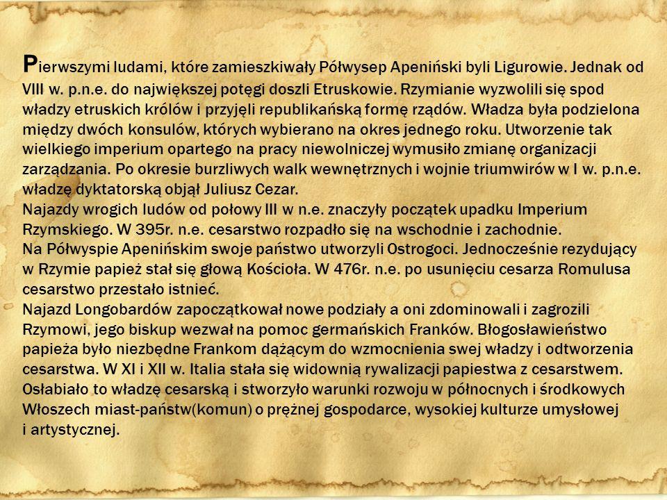 P ierwszymi ludami, które zamieszkiwały Półwysep Apeniński byli Ligurowie. Jednak od VIII w. p.n.e. do największej potęgi doszli Etruskowie. Rzymianie