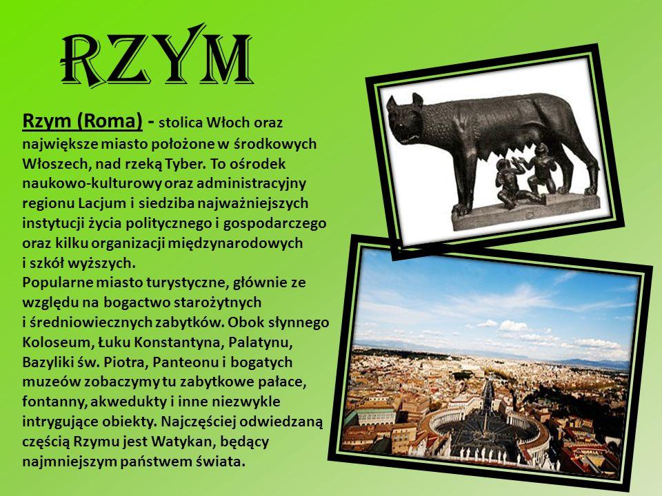 Rzym Rzym (Roma) - stolica Włoch oraz największe miasto położone w środkowych Włoszech, nad rzeką Tyber. To ośrodek naukowo-kulturowy oraz administrac