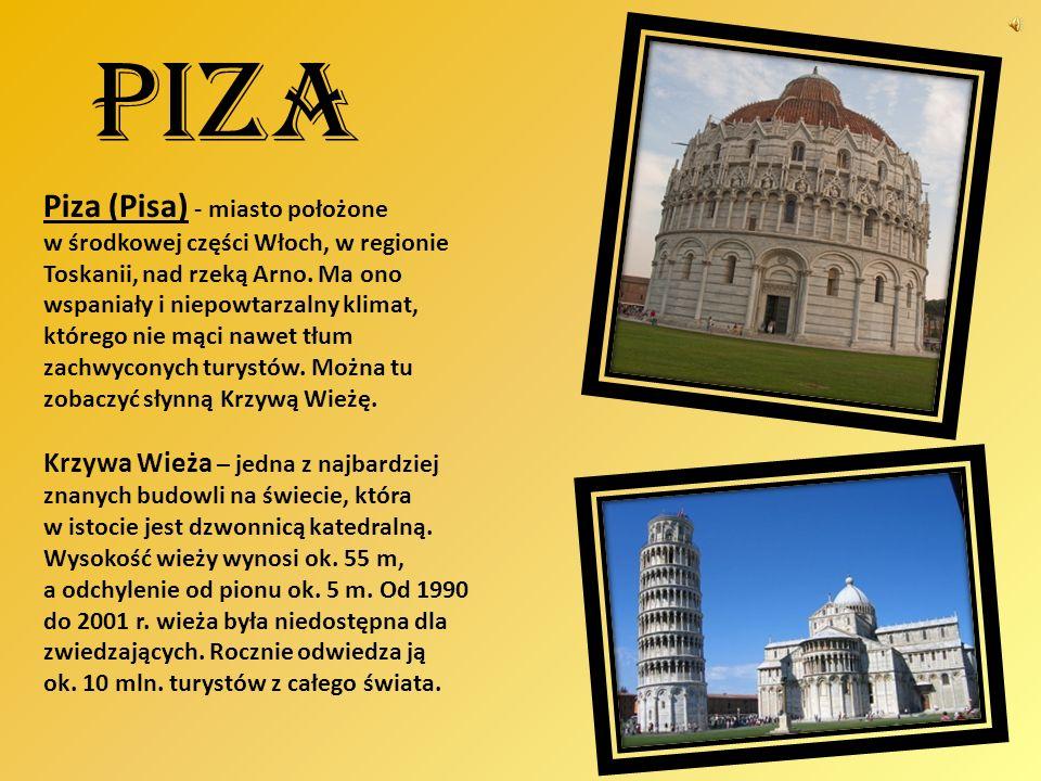 Piza Piza (Pisa) - miasto położone w środkowej części Włoch, w regionie Toskanii, nad rzeką Arno. Ma ono wspaniały i niepowtarzalny klimat, którego ni