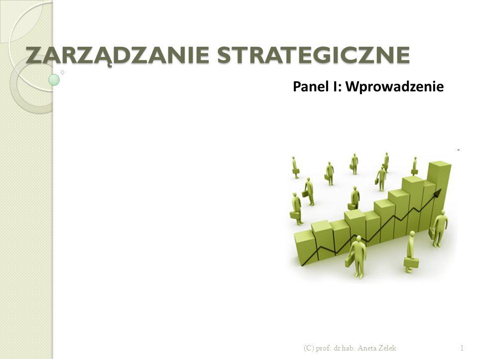 ZARZĄDZANIE STRATEGICZNE Panel I: Wprowadzenie 1(C) prof. dr hab. Aneta Zelek