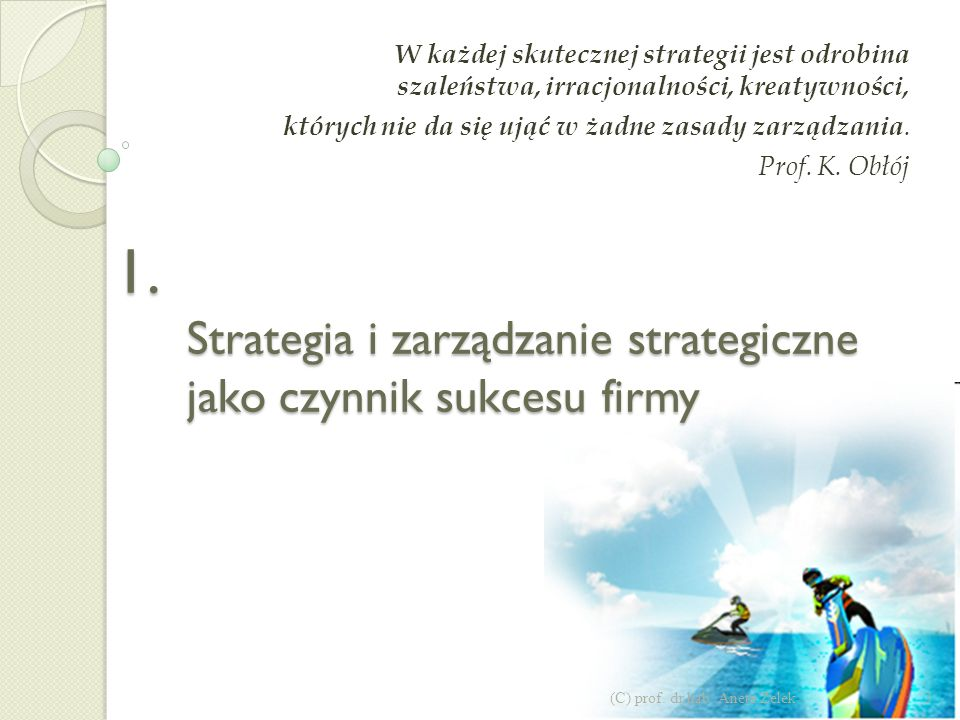 Program sesji 1. Strategia i zarządzanie strategiczne jako czynnik sukcesu firmy 2. Ewolucja szkół zarządzania strategicznego 3. Poziomy zarządzania s