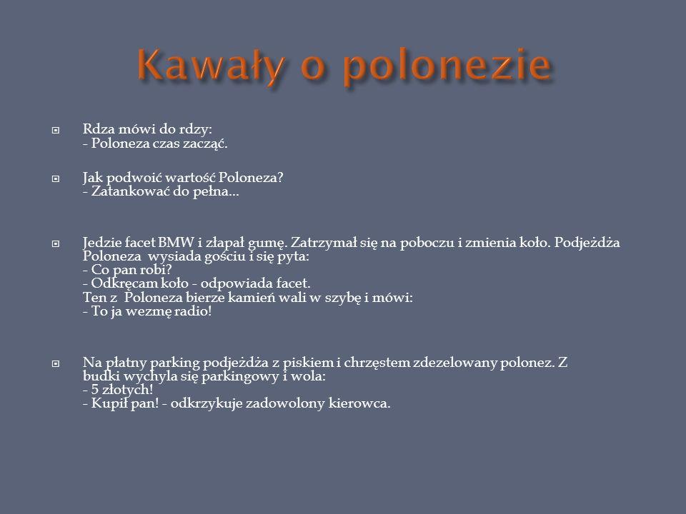 Rdza mówi do rdzy: - Poloneza czas zacząć.Jak podwoić wartość Poloneza.