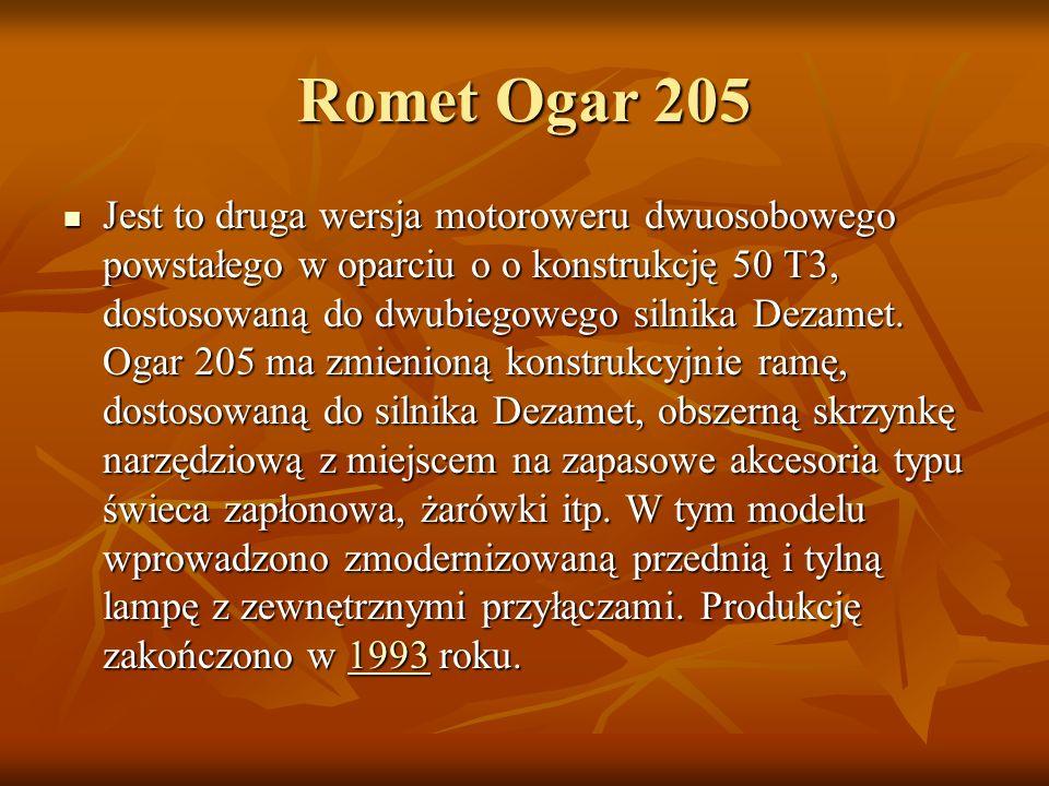 Romet Ogar 205 Jest to druga wersja motoroweru dwuosobowego powstałego w oparciu o o konstrukcję 50 T3, dostosowaną do dwubiegowego silnika Dezamet.