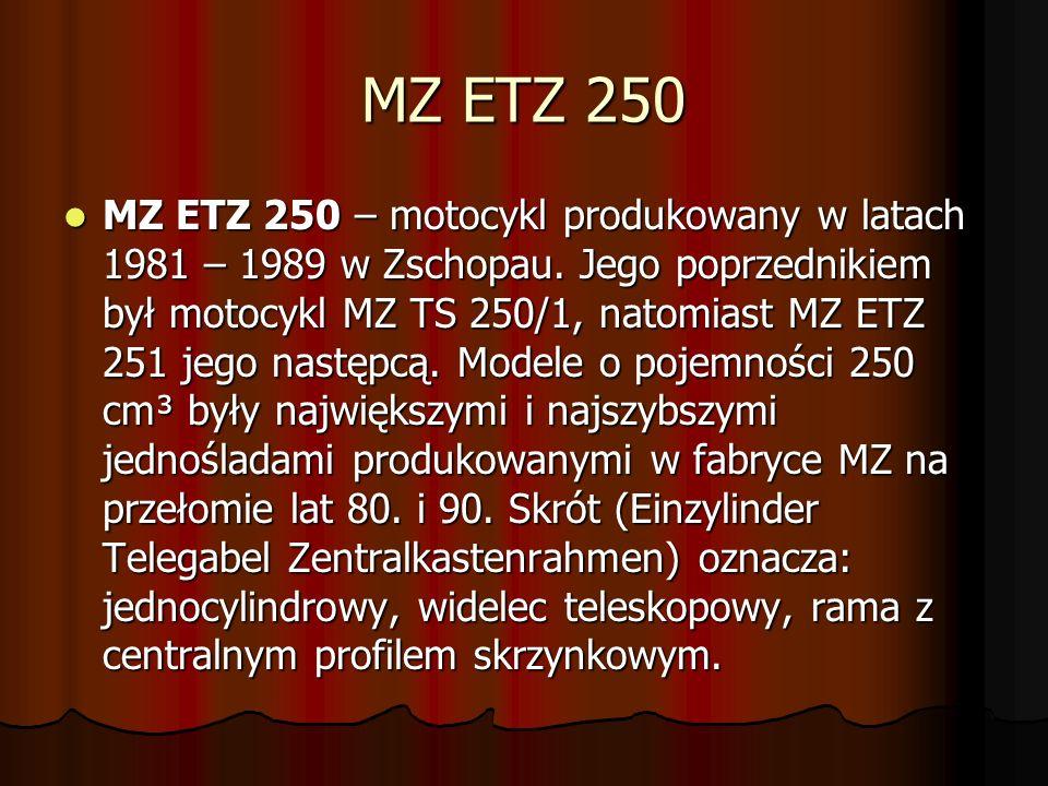 MZ ETZ 250 MZ ETZ 250 – motocykl produkowany w latach 1981 – 1989 w Zschopau.