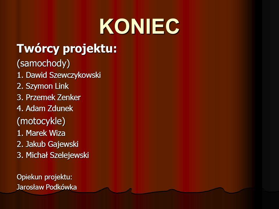 KONIEC Twórcy projektu: (samochody) 1.Dawid Szewczykowski 2.