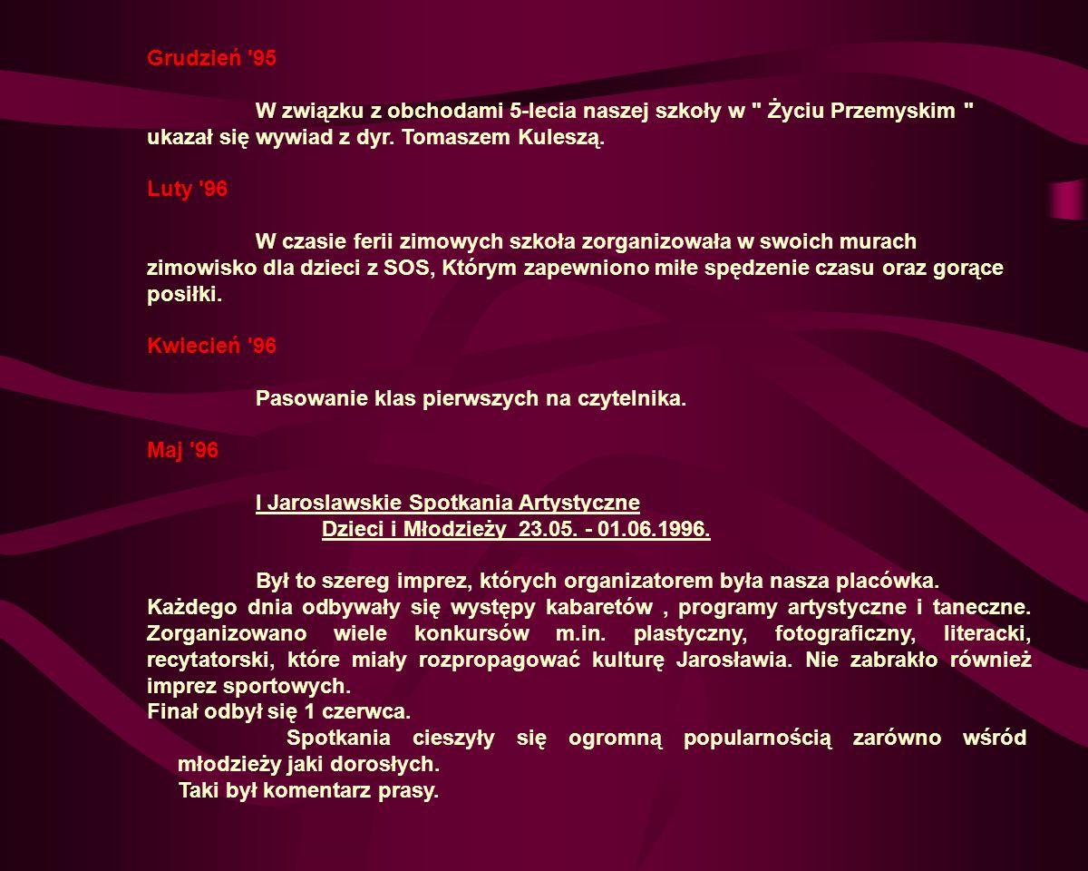 Grudzień 95 W związku z obchodami 5-lecia naszej szkoły w Życiu Przemyskim ukazał się wywiad z dyr.