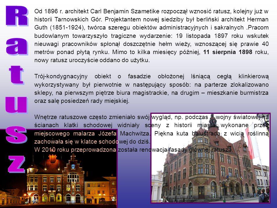 Od 1896 r. architekt Carl Benjamin Szametike rozpoczął wznosić ratusz, kolejny już w historii Tarnowskich Gór. Projektantem nowej siedziby był berlińs