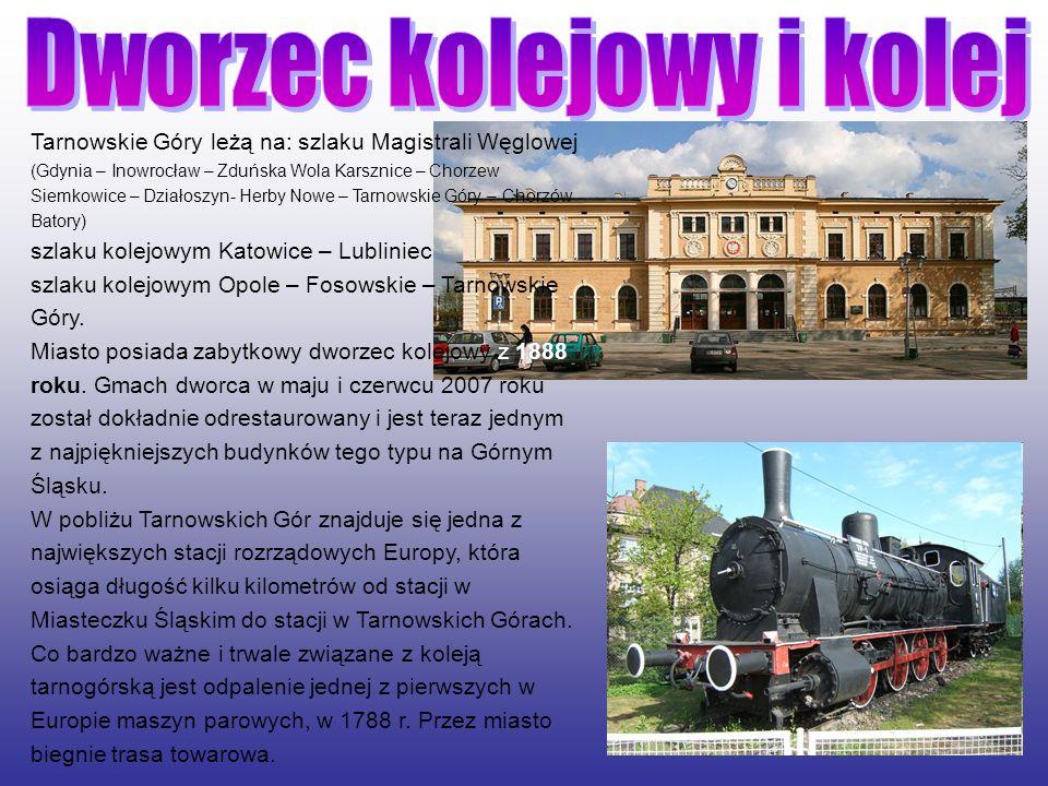 Tarnowskie Góry leżą na: szlaku Magistrali Węglowej (Gdynia – Inowrocław – Zduńska Wola Karsznice – Chorzew Siemkowice – Działoszyn- Herby Nowe – Tarn