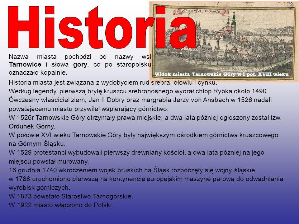 Widok miasta Tarnowskie Góry w I poł. XVIII wieku Historia miasta jest związana z wydobyciem rud srebra, ołowiu i cynku. Według legendy, pierwszą brył