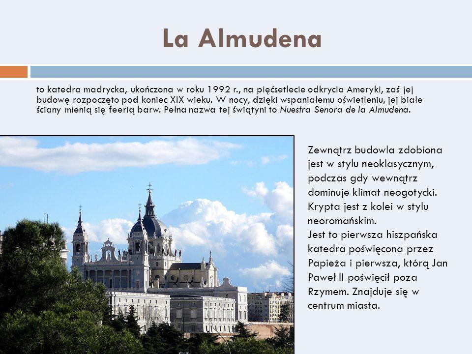La Almudena to katedra madrycka, ukończona w roku 1992 r., na pięćsetlecie odkrycia Ameryki, zaś jej budowę rozpoczęto pod koniec XIX wieku. W nocy, d
