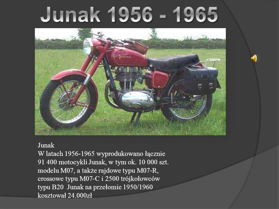 Junak W latach 1956-1965 wyprodukowano łącznie 91 400 motocykli Junak, w tym ok.