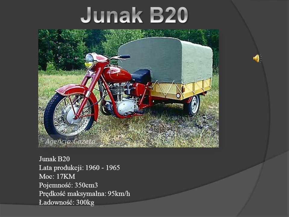 Junak B20 Lata produkcji: 1960 - 1965 Moc: 17KM Pojemność: 350cm3 Prędkość maksymalna: 95km/h Ładowność: 300kg