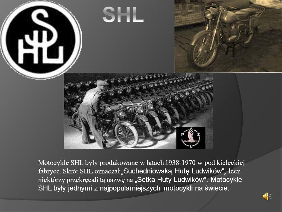 Motocykle SHL były produkowane w latach 1938-1970 w pod kieleckiej fabryce.