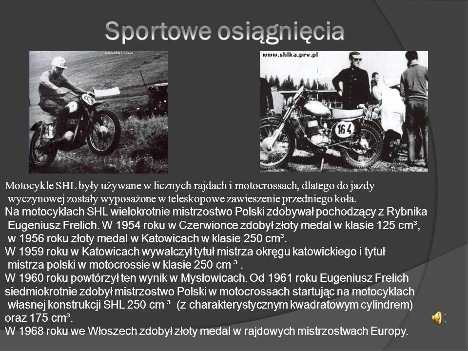 Motocykle SHL były używane w licznych rajdach i motocrossach, dlatego do jazdy wyczynowej zostały wyposażone w teleskopowe zawieszenie przedniego koła.
