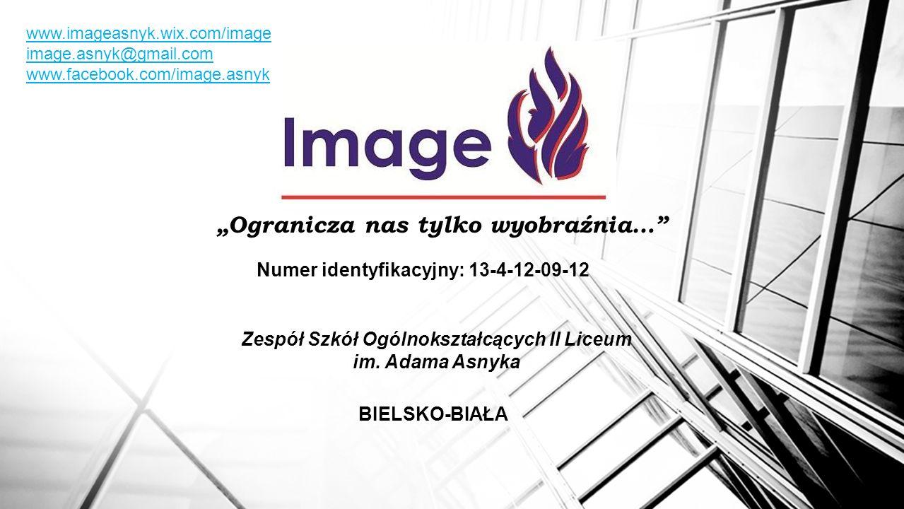Numer identyfikacyjny: 13-4-12-09-12 www.imageasnyk.wix.com/image image.asnyk@gmail.com www.facebook.com/image.asnyk Ogranicza nas tylko wyobraźnia… Z