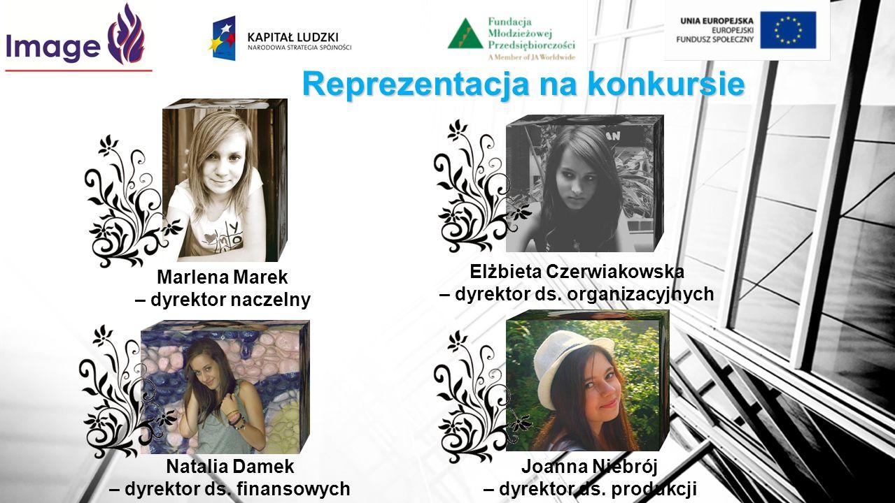 Reprezentacja na konkursie Marlena Marek – dyrektor naczelny Elżbieta Czerwiakowska – dyrektor ds. organizacyjnych Natalia Damek – dyrektor ds. finans