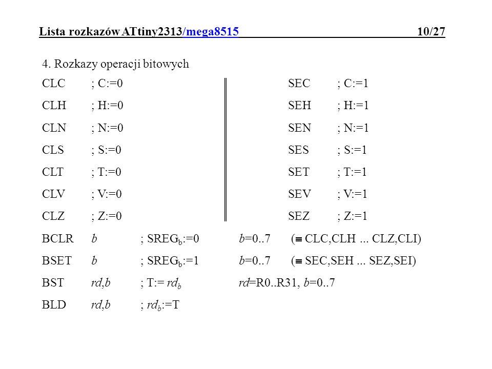 Lista rozkazów ATtiny2313/mega8515 10/27 4. Rozkazy operacji bitowych CLC; C:=0 SEC; C:=1 CLH; H:=0 SEH; H:=1 CLN; N:=0 SEN; N:=1 CLS; S:=0SES; S:=1 C
