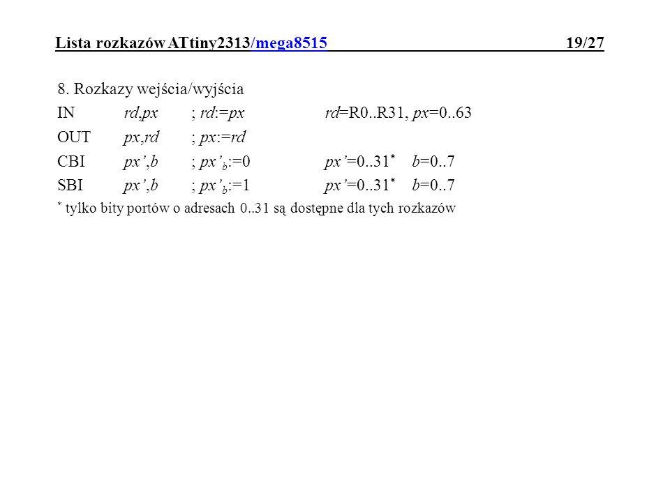 8. Rozkazy wejścia/wyjścia INrd,px; rd:=pxrd=R0..R31, px=0..63 OUTpx,rd; px:=rd CBIpx,b; px b :=0px=0..31 * b=0..7 SBIpx,b; px b :=1px=0..31 * b=0..7