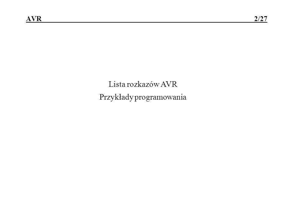 Lista rozkazów ATtiny2313/mega8515 13/27 STX,rd; RAM[X]:=rdrd=R0..R31 STX+,rd; RAM[X]:=rd ; X:=X+1 ST-X, rd; X:=X-1 ; RAM[X]:=rd STY,rd; RAM[Y]:=rd STY+,rd; RAM[Y]:=rd ; Y:=Y+1 ST-Y,rd; Y:=Y-1 ; RAM[Y]:=rd STDY+d,rd; RAM[Y+d]:=rdd=0..63