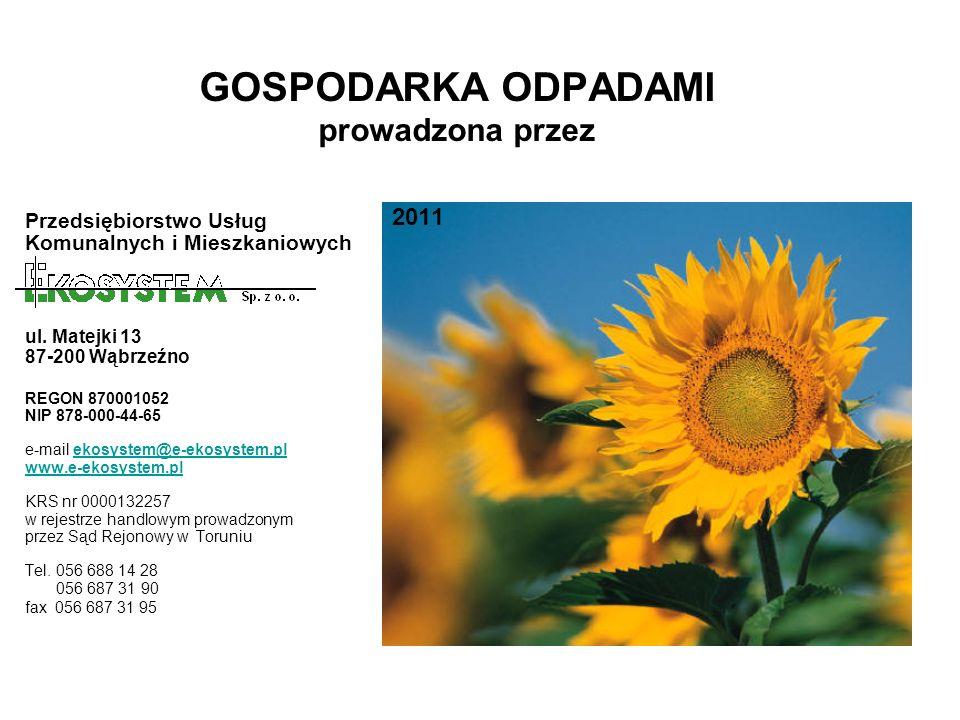 GOSPODARKA ODPADAMI prowadzona przez Przedsiębiorstwo Usług Komunalnych i Mieszkaniowych ul. Matejki 13 87-200 Wąbrzeźno REGON 870001052 NIP 878-000-4