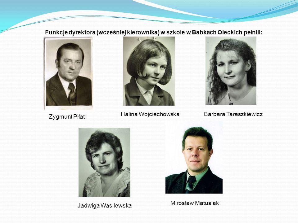 Funkcje dyrektora (wcześniej kierownika) w szkole w Babkach Oleckich pełnili: Zygmunt Piłat Halina WojciechowskaBarbara Taraszkiewicz Jadwiga Wasilews
