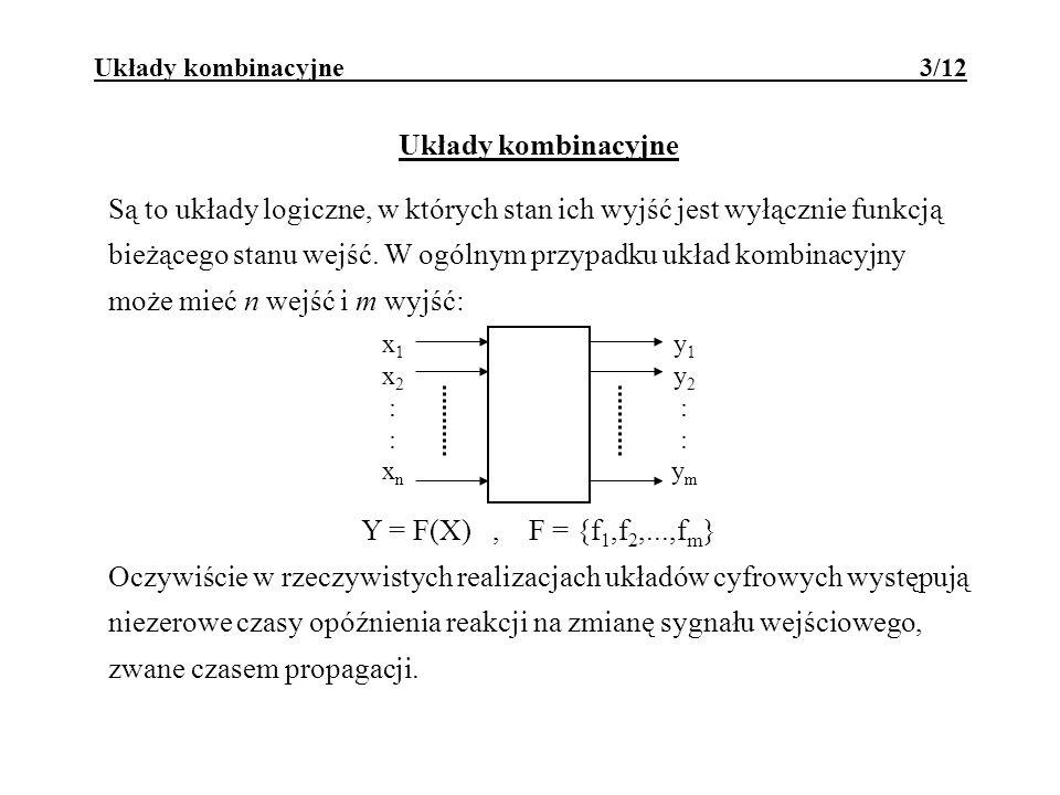 Układy kombinacyjne Są to układy logiczne, w których stan ich wyjść jest wyłącznie funkcją bieżącego stanu wejść. W ogólnym przypadku układ kombinacyj