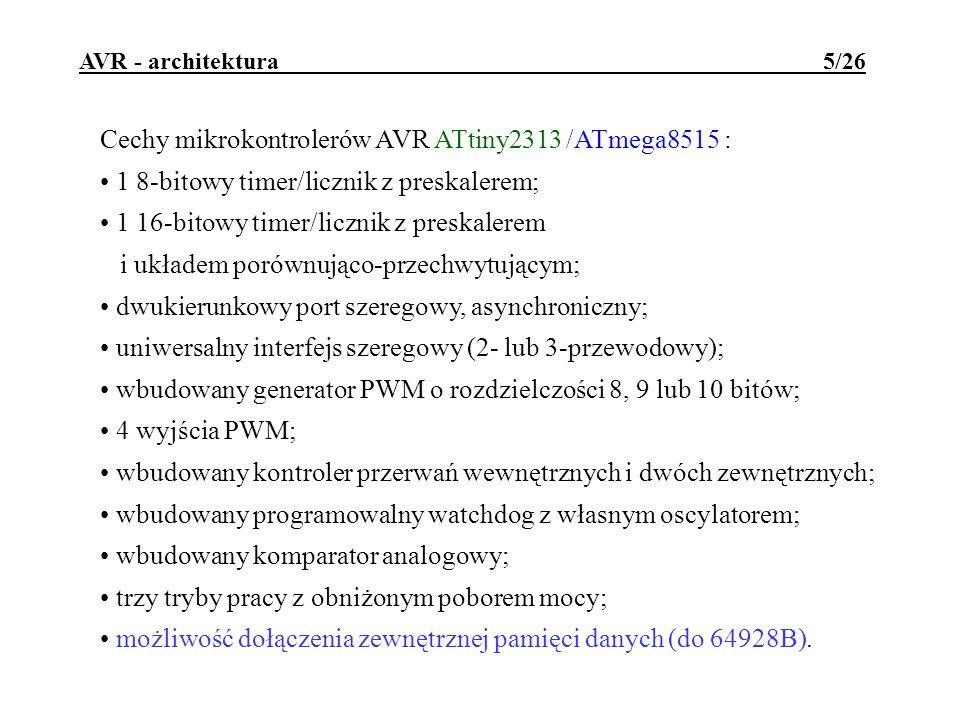 AVR - architektura 5/26 Cechy mikrokontrolerów AVR ATtiny2313 /ATmega8515 : 1 8-bitowy timer/licznik z preskalerem; 1 16-bitowy timer/licznik z preska