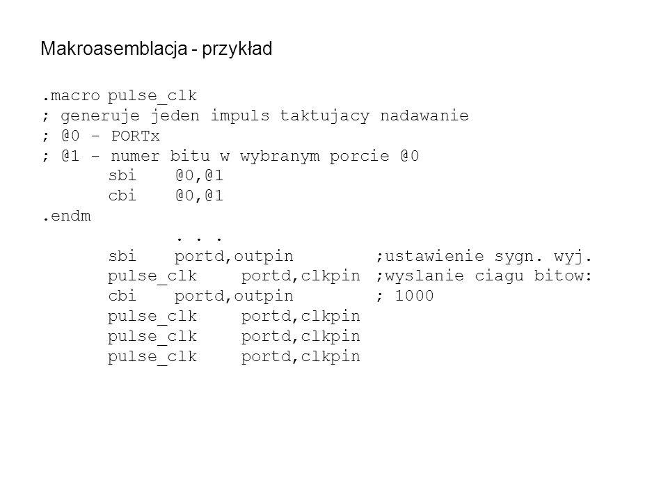 Makroasemblacja - przykład.macropulse_clk ; generuje jeden impuls taktujacy nadawanie ; @0 - PORTx ; @1 - numer bitu w wybranym porcie @0 sbi@0,@1 cbi