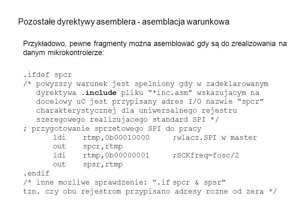 Pozostałe dyrektywy asemblera - asemblacja warunkowa Przykładowo, pewne fragmenty można asemblować gdy są do zrealizowania na danym mikrokontrolerze:.