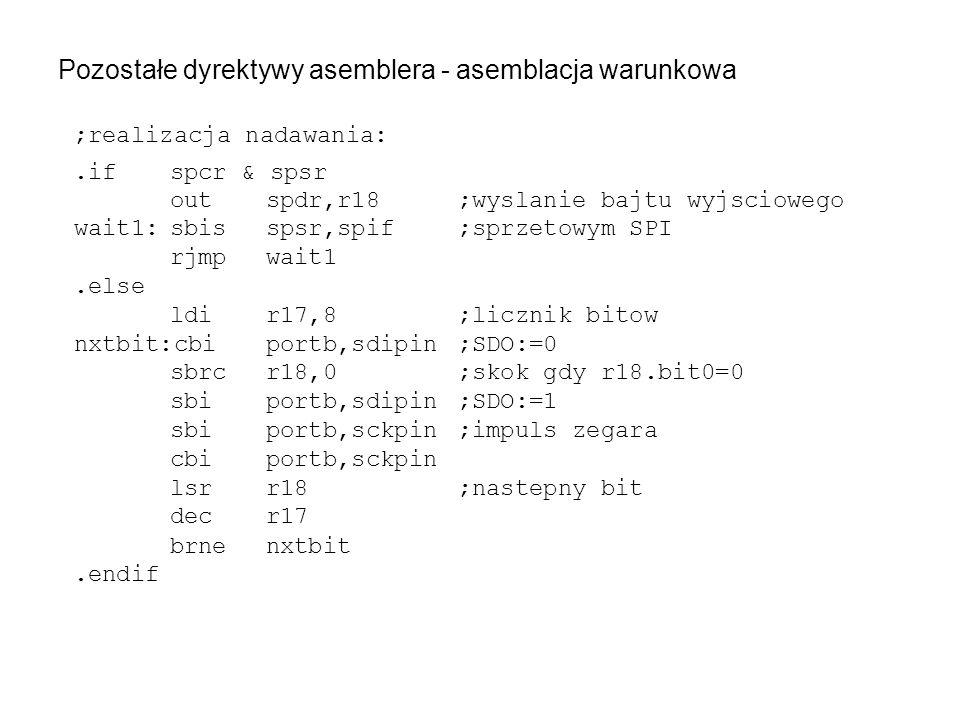 Pozostałe dyrektywy asemblera - asemblacja warunkowa ;realizacja nadawania:.ifspcr & spsr outspdr,r18;wyslanie bajtu wyjsciowego wait1:sbisspsr,spif;s