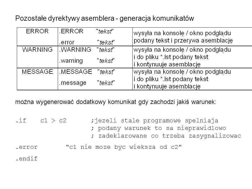 Pozostałe dyrektywy asemblera - generacja komunikatów można wygenerować dodatkowy komunikat gdy zachodzi jakiś warunek:.ifc1 > c2;jezeli stale program