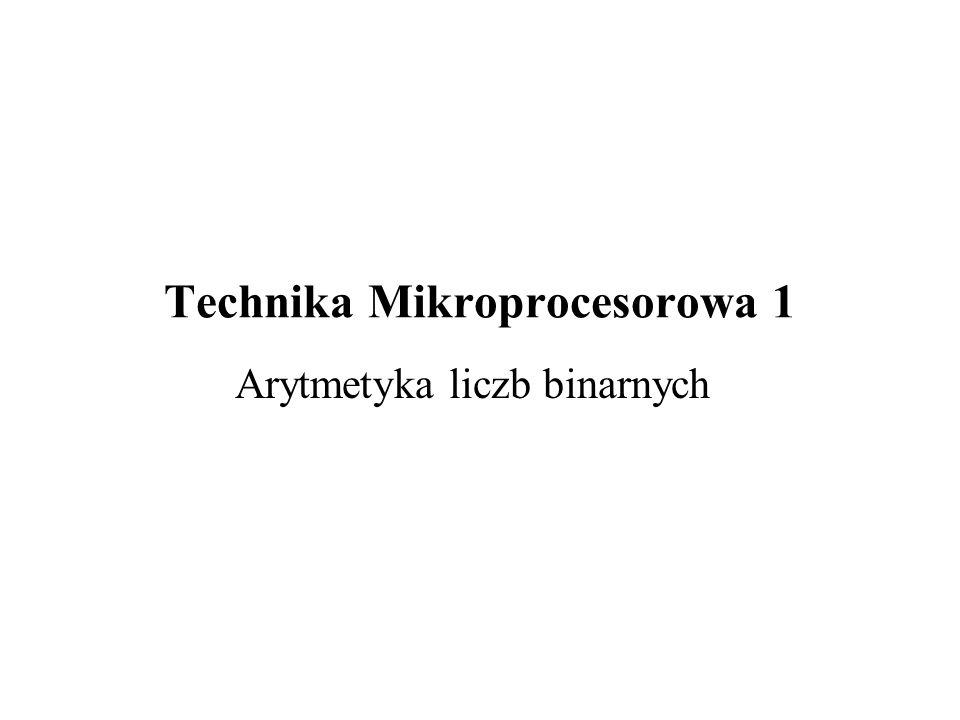 Technika Mikroprocesorowa 1 Arytmetyka liczb binarnych
