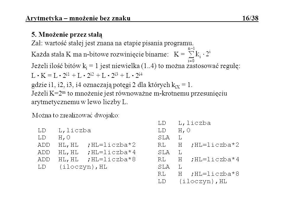 5. Mnożenie przez stałą Zał: wartość stałej jest znana na etapie pisania programu. Każda stała K ma n-bitowe rozwinięcie binarne: K = Jeżeli ilość bit