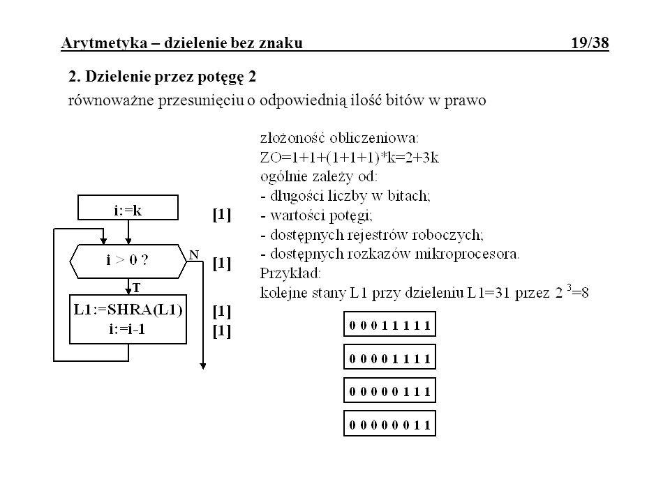 2. Dzielenie przez potęgę 2 równoważne przesunięciu o odpowiednią ilość bitów w prawo Arytmetyka – dzielenie bez znaku 19/38