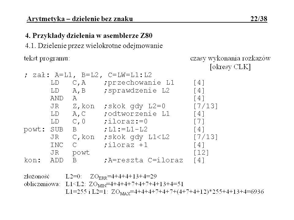4. Przykłady dzielenia w asemblerze Z80 4.1. Dzielenie przez wielokrotne odejmowanie Arytmetyka – dzielenie bez znaku 22/38