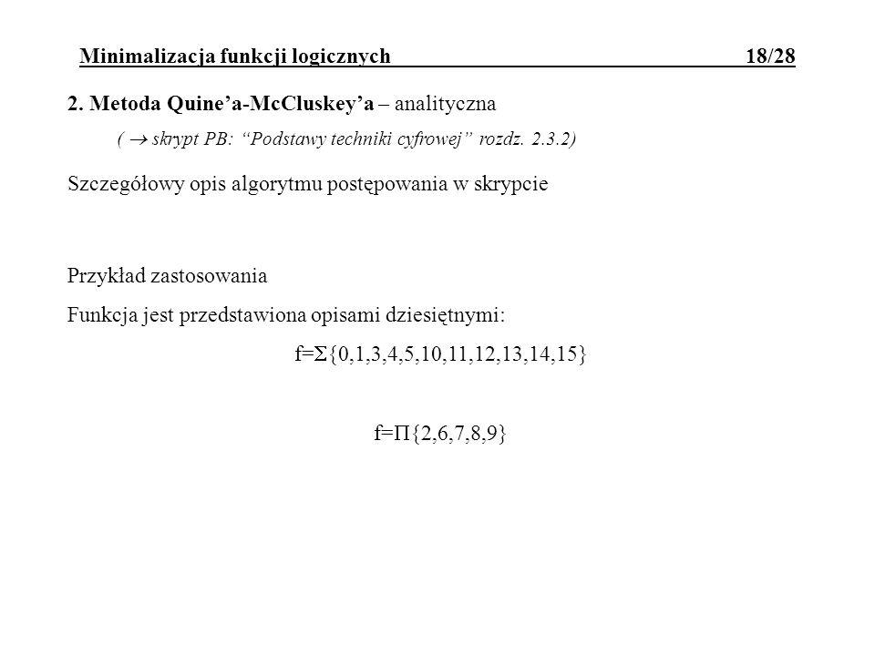 Minimalizacja funkcji logicznych 18/28 2. Metoda Quinea-McCluskeya – analityczna ( skrypt PB: Podstawy techniki cyfrowej rozdz. 2.3.2) Szczegółowy opi