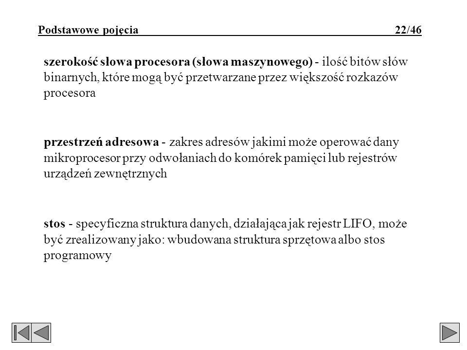 Podstawowe pojęcia 22/46 szerokość słowa procesora (słowa maszynowego) - ilość bitów słów binarnych, które mogą być przetwarzane przez większość rozka