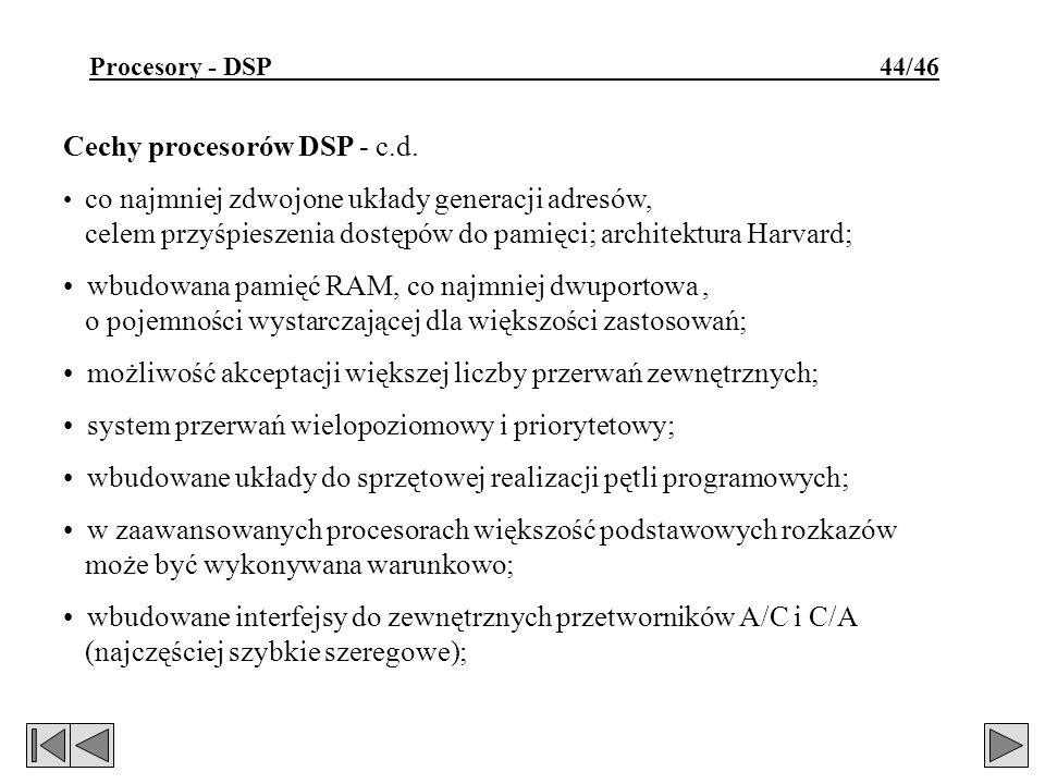 Cechy procesorów DSP - c.d. co najmniej zdwojone układy generacji adresów, celem przyśpieszenia dostępów do pamięci; architektura Harvard; wbudowana p