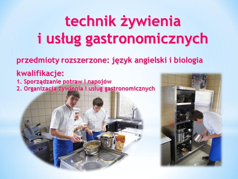 technik żywienia i usług gastronomicznych przedmioty rozszerzone: język angielski i biologia kwalifikacje: 1.